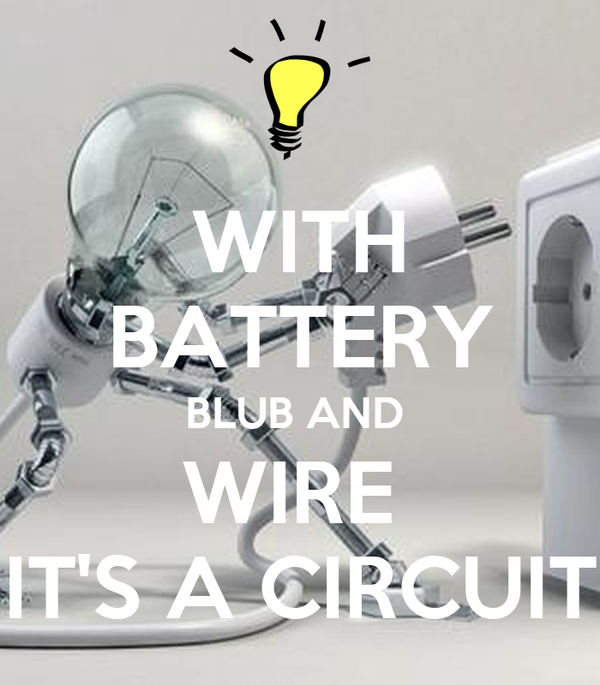 WITH BATTERY BLUB AND  WIRE  IT'S A CIRCUIT