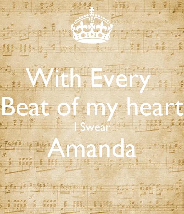 With Every  Beat of my heart I Swear Amanda