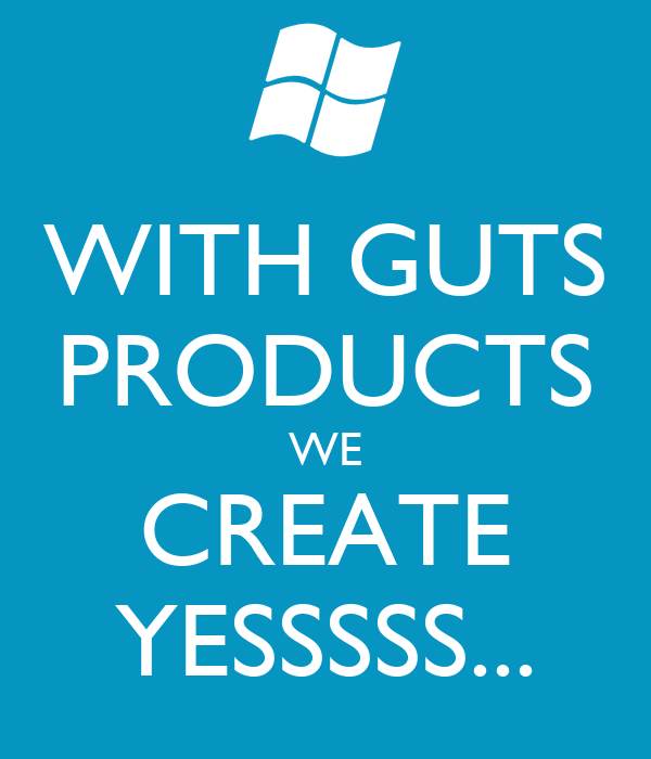 WITH GUTS PRODUCTS WE CREATE YESSSSS...