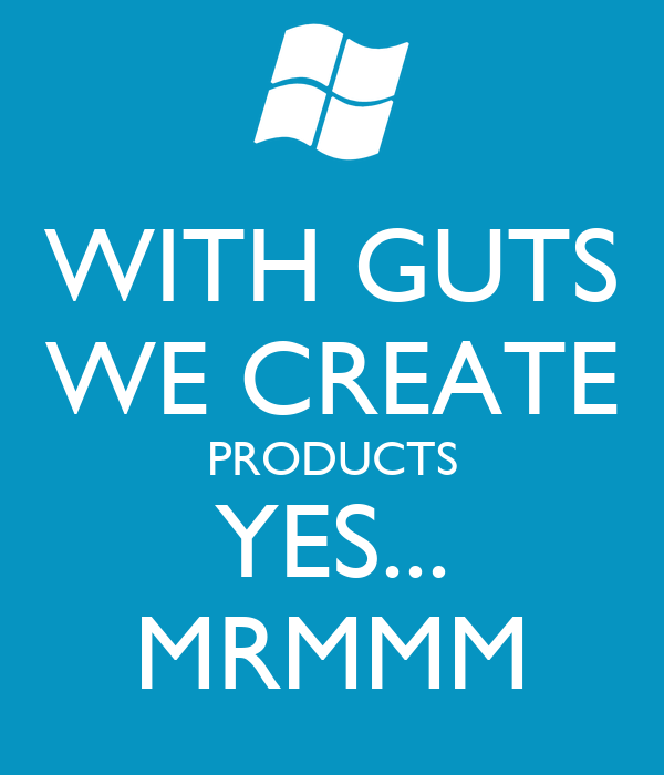 WITH GUTS WE CREATE PRODUCTS YES... MRMMM