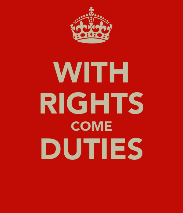 WITH RIGHTS COME DUTIES
