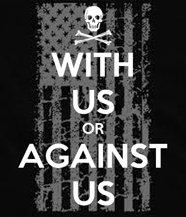 WITH US OR AGAINST US