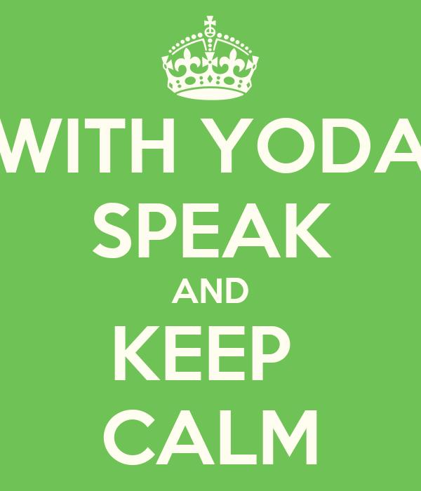 WITH YODA SPEAK AND KEEP  CALM