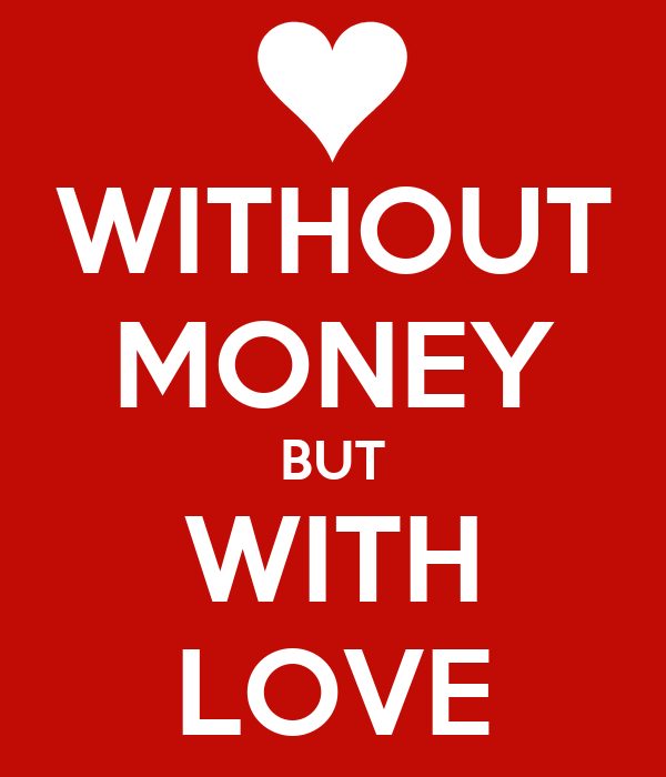 WITHOUT MONEY BUT WITH LOVE