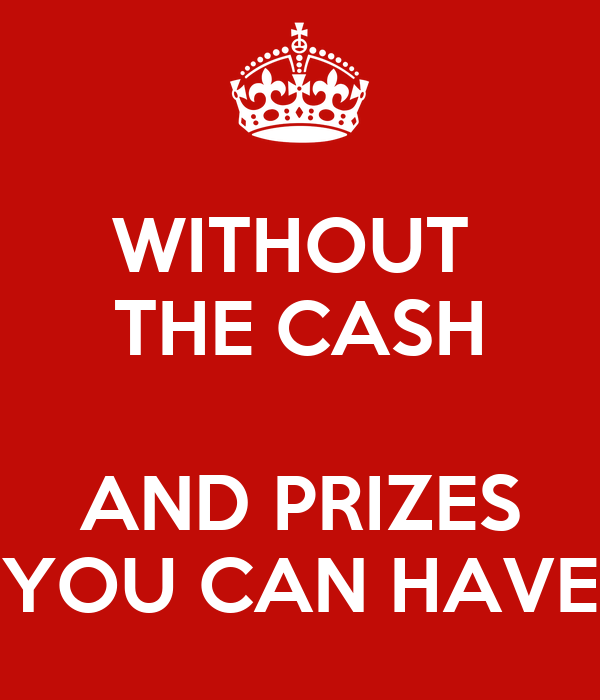 WITHOUT  THE CASH  AND PRIZES YOU CAN HAVE