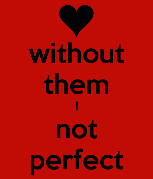 without them I not perfect