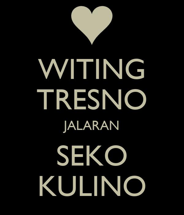 WITING TRESNO JALARAN SEKO KULINO