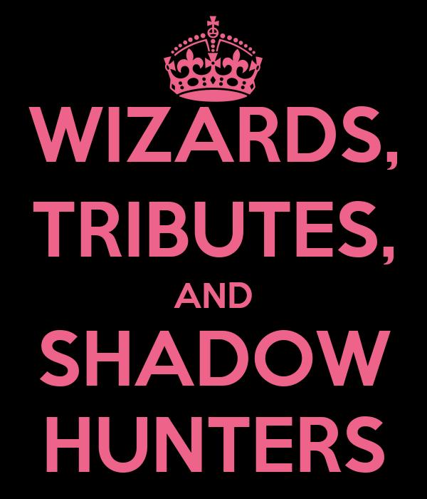 WIZARDS, TRIBUTES, AND SHADOW HUNTERS