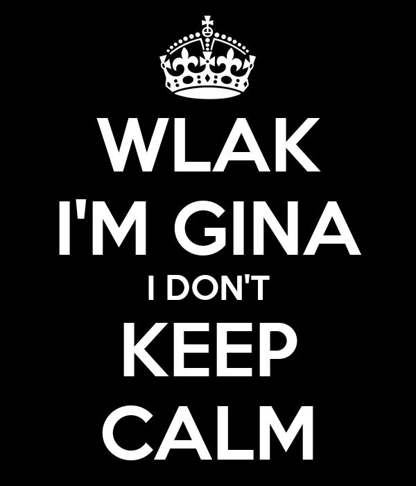 WLAK I'M GINA I DON'T KEEP CALM