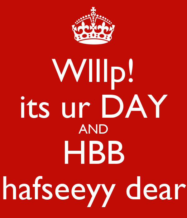 Wlllp! its ur DAY AND HBB hafseeyy dear