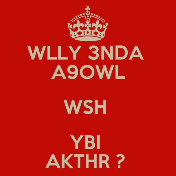 WLLY 3NDA  A9OWL WSH  YBI  AKTHR ?