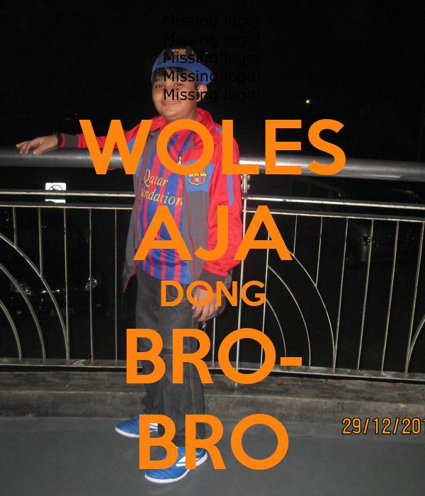 WOLES AJA DONG BRO- BRO