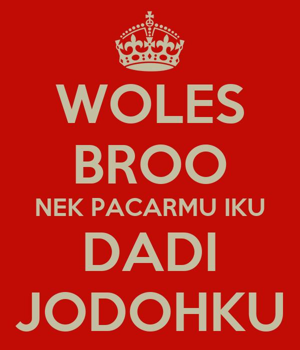 WOLES BROO NEK PACARMU IKU DADI JODOHKU