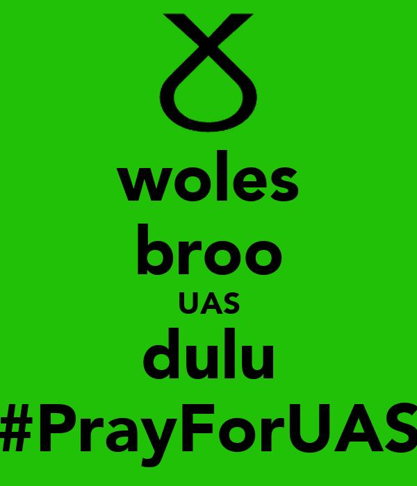 woles broo UAS dulu #PrayForUAS