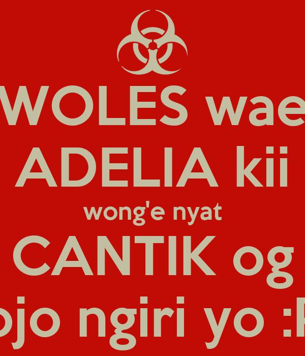 WOLES wae ADELIA kii wong'e nyat CANTIK og ojo ngiri yo :P