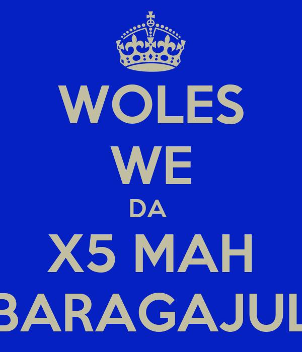WOLES WE DA  X5 MAH BARAGAJUL