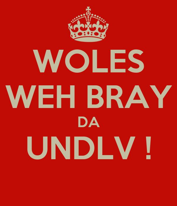 WOLES WEH BRAY DA UNDLV !