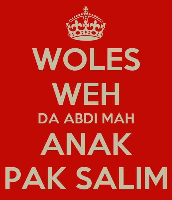 WOLES WEH DA ABDI MAH ANAK PAK SALIM