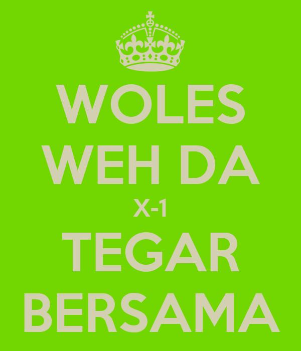 WOLES WEH DA X-1 TEGAR BERSAMA
