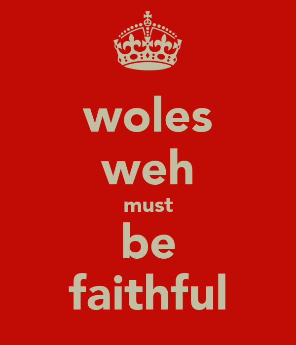 woles weh must be faithful