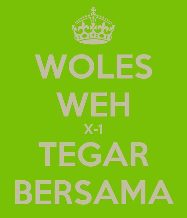 WOLES WEH X-1 TEGAR BERSAMA
