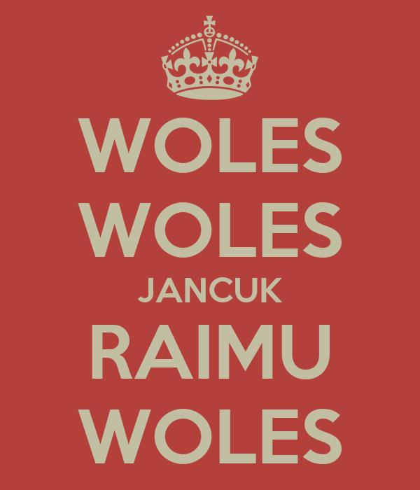 WOLES WOLES JANCUK RAIMU WOLES