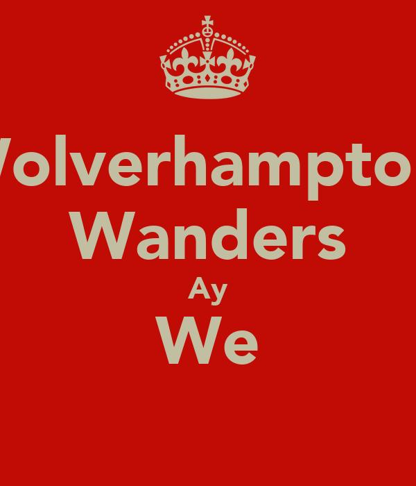 Wolverhampton  Wanders Ay We