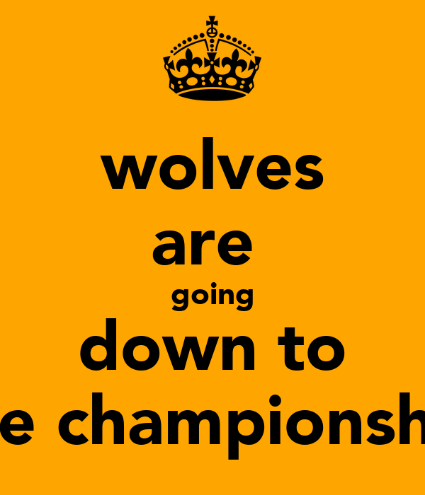 wolves are  going down to the championship
