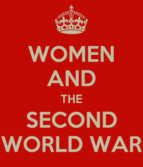WOMEN AND THE SECOND WORLD WAR