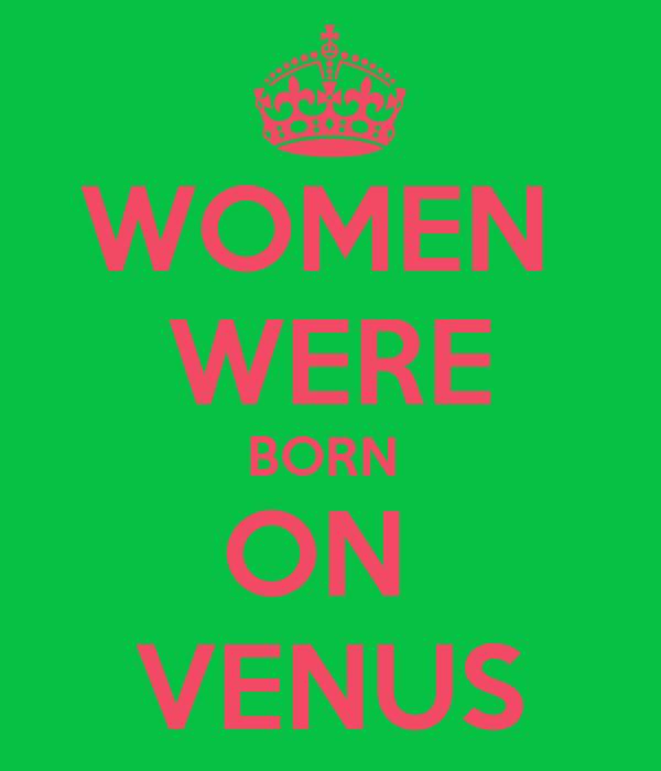 WOMEN  WERE BORN  ON  VENUS
