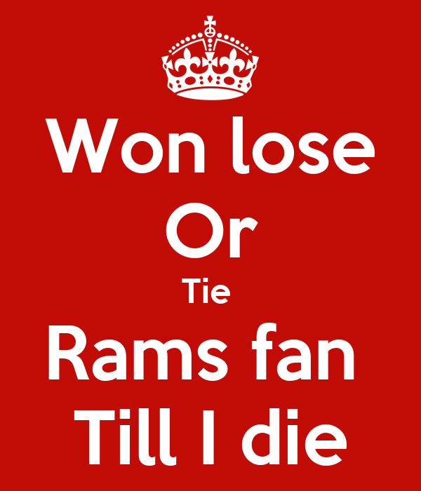 Won lose Or Tie  Rams fan  Till I die
