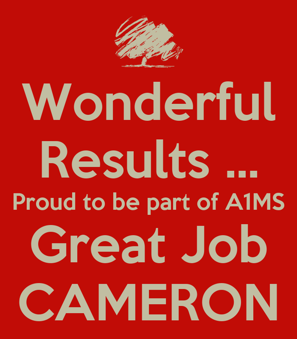 Wonderful Results ... Proud to be part of A1MS Great Job CAMERON