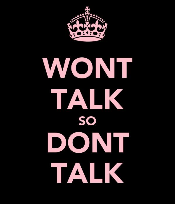 WONT TALK SO DONT TALK