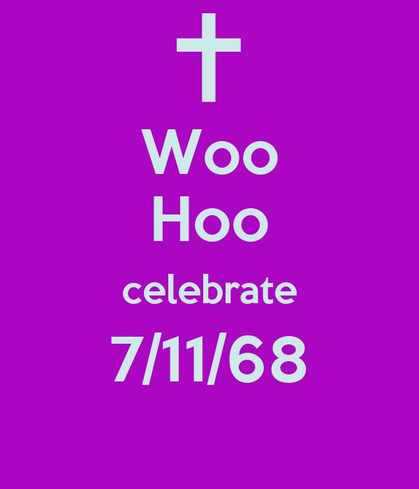Woo Hoo celebrate 7/11/68