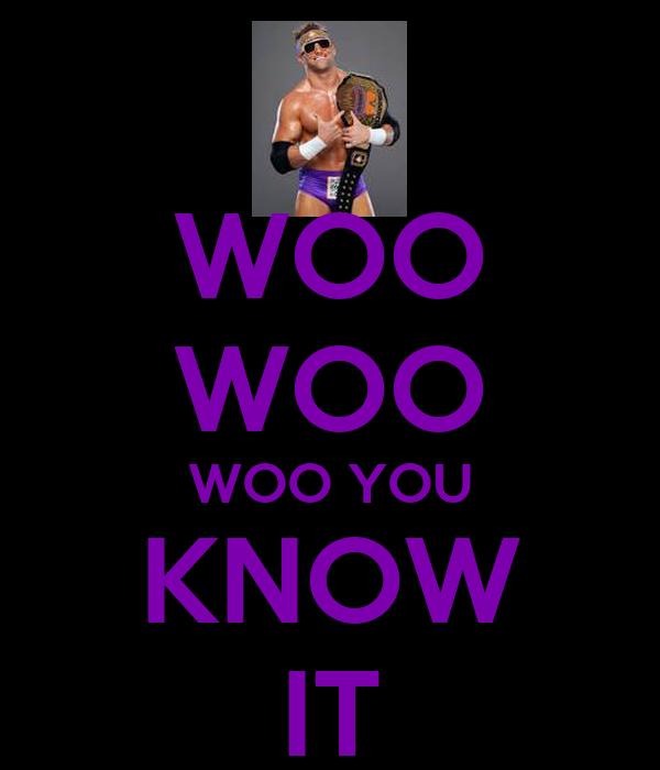 WOO WOO WOO YOU KNOW IT