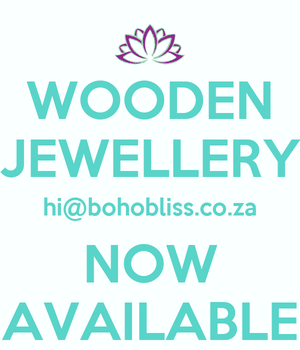 WOODEN JEWELLERY hi@bohobliss.co.za NOW AVAILABLE