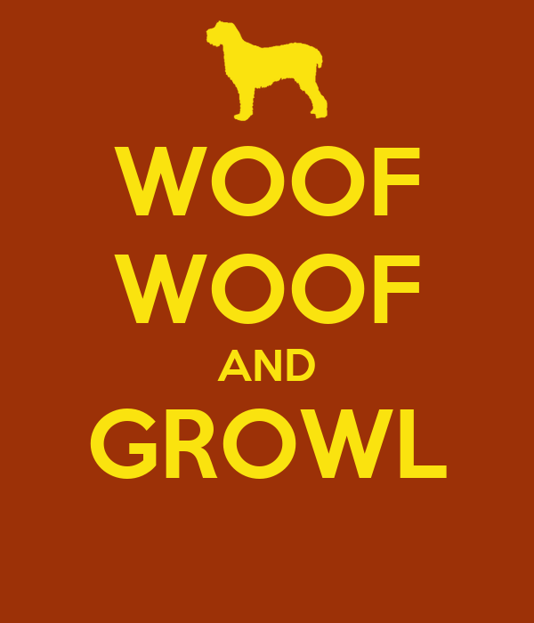 WOOF WOOF AND GROWL