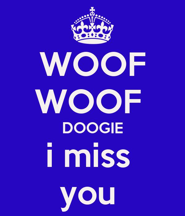 WOOF WOOF  DOOGIE i miss  you