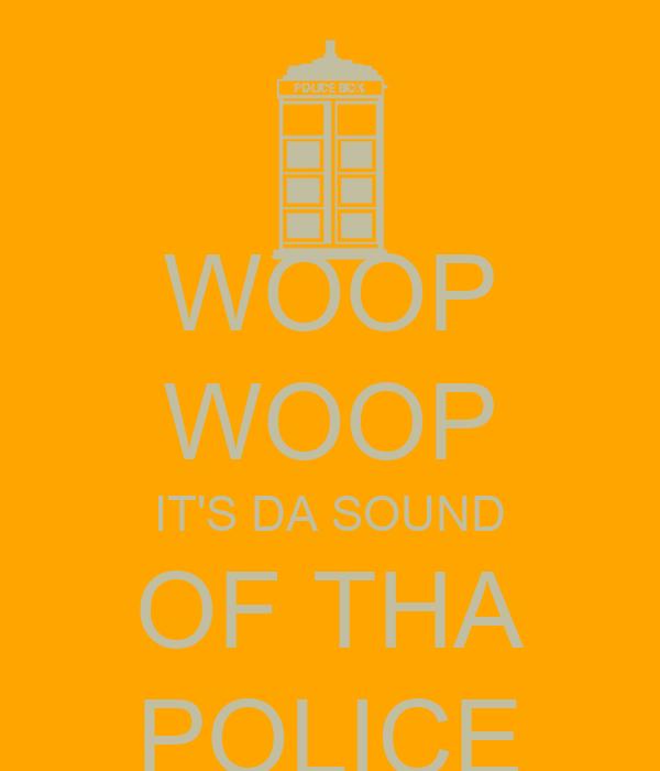 WOOP WOOP IT'S DA SOUND OF THA POLICE