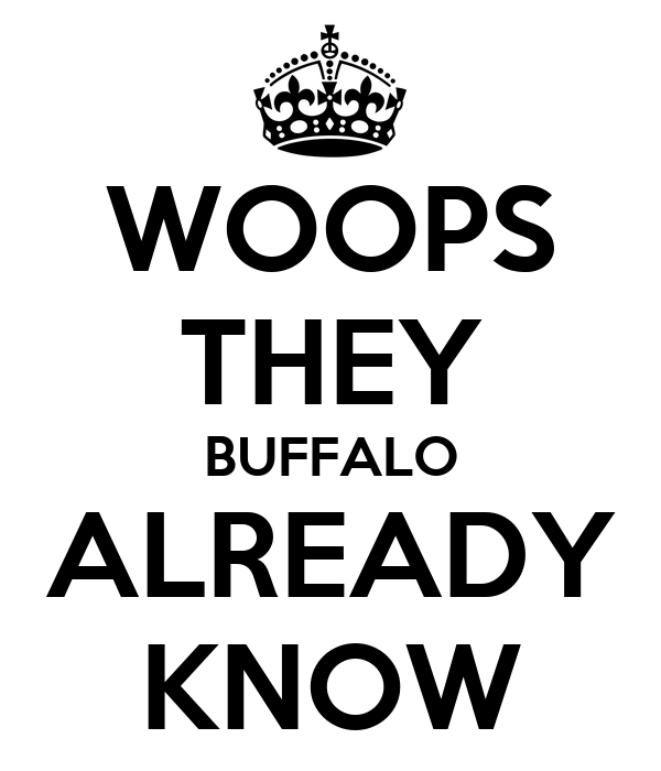 WOOPS THEY BUFFALO ALREADY KNOW