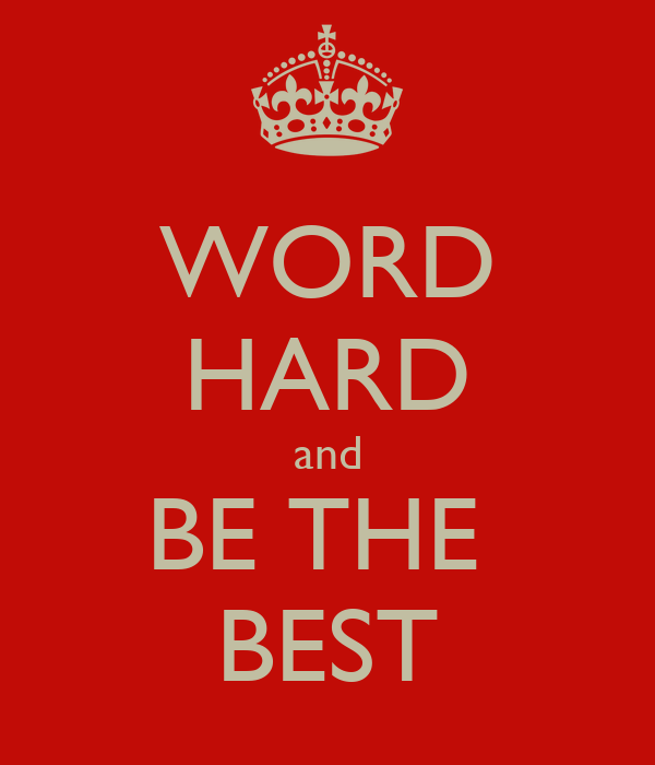 WORD HARD and BE THE  BEST