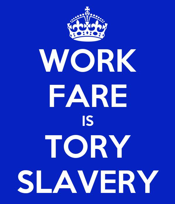 WORK FARE IS TORY SLAVERY