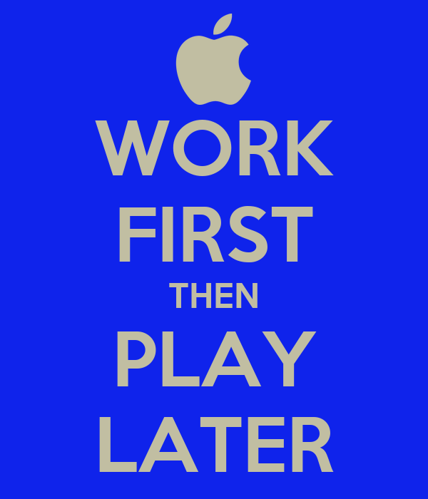 Image result for work first then play