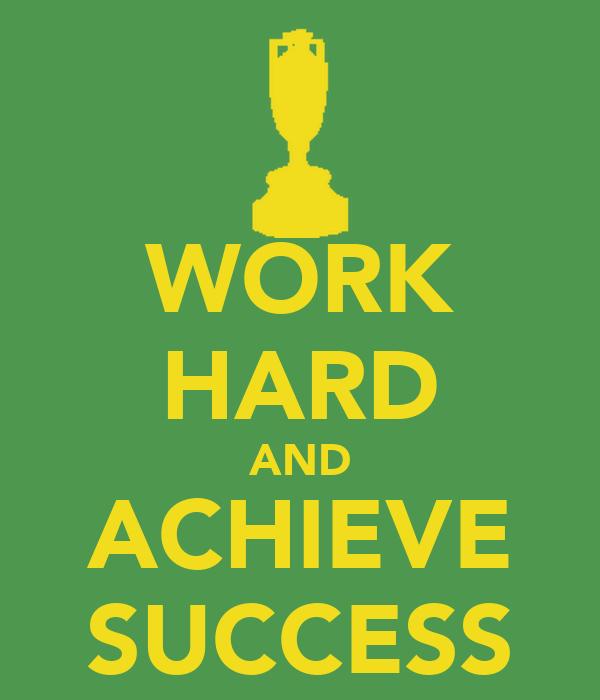 WORK HARD AND ACHIEVE SUCCESS