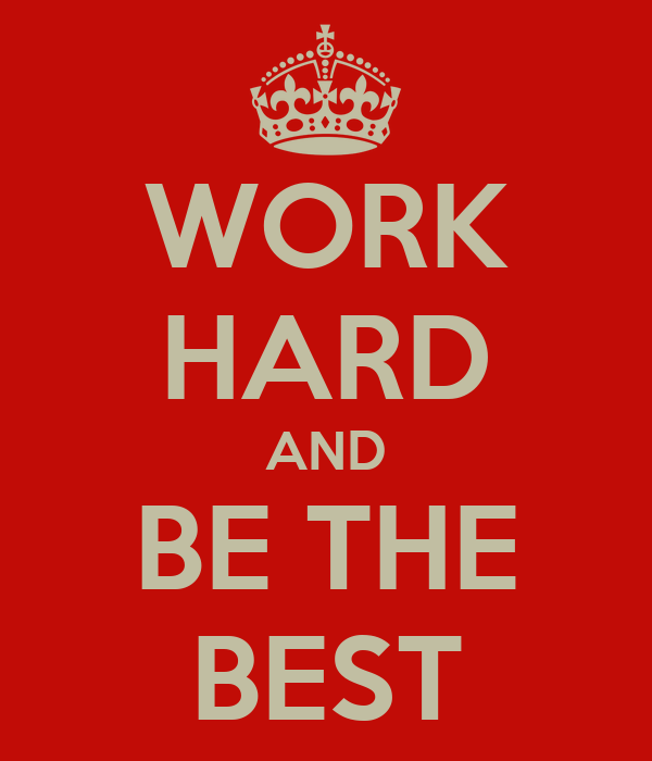 WORK HARD AND BE THE BEST