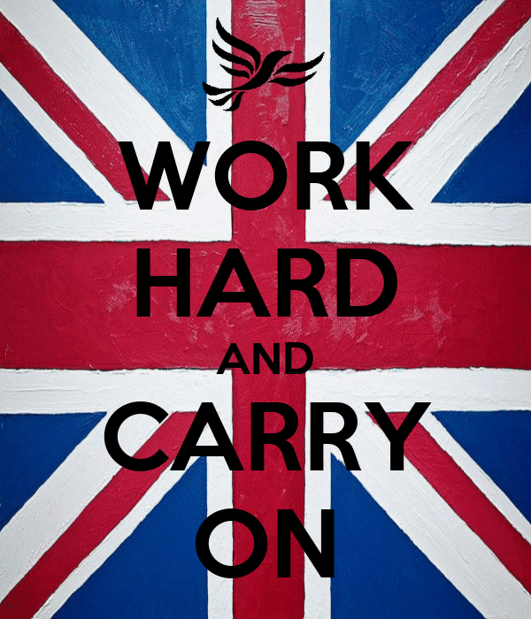 WORK HARD AND CARRY ON