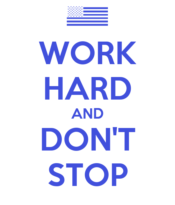 WORK HARD AND DON'T STOP