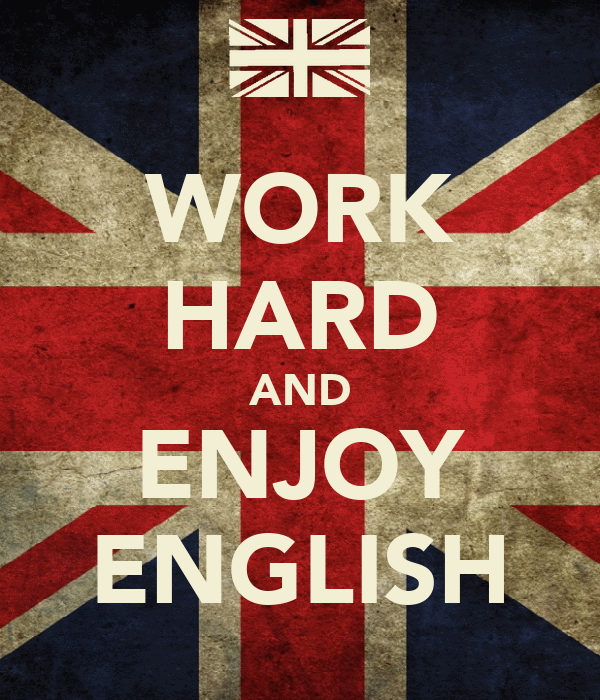 WORK HARD AND ENJOY ENGLISH
