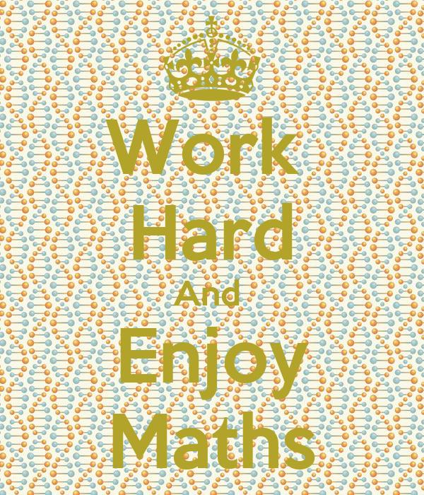 Work  Hard And  Enjoy Maths
