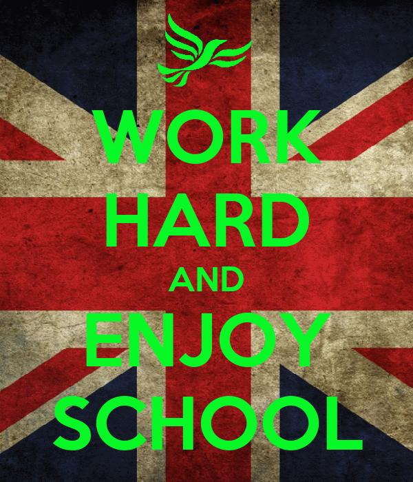 WORK HARD AND ENJOY SCHOOL